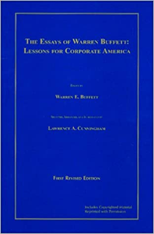 the essays of warren buffett   lessons for corporate america    the essays of warren buffett   lessons for corporate america  warren e  buffett  lawrence a  cunningham      amazon com  books
