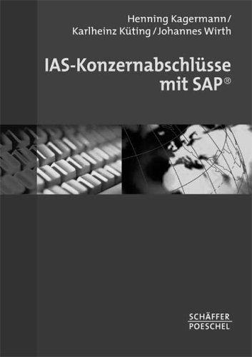 IAS-Konzernabschlüsse mit SAP Gebundenes Buch – November 2002 Henning Kagermann Karlheinz Küting Johannes Wirth Schäffer-Poeschel Verlag