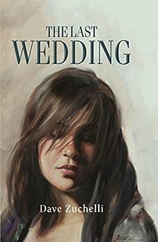 The Last Wedding by [Zuchelli, Dave]
