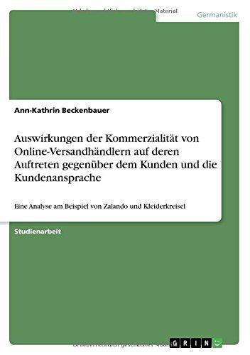Auswirkungen Der Kommerzialitat Von Online-Versandhandlern Auf Deren Auftreten Gegenuber Dem Kunden Und Die Kundenansprache (German Edition) pdf
