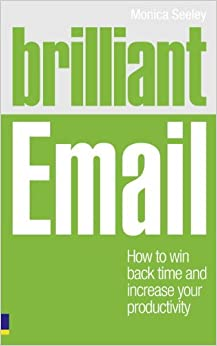 Brilliant Email: How to Win Back Time and Increase Your Productivity (Brilliant Business)