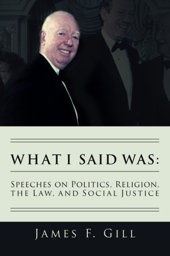 What I Said Was: Speeches on Politics, Religion, the Law, and Social Justice by James F. Gill - 30 Shopping Center 10