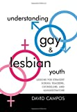 Understanding Gay and Lesbian Youth, David Campos, 1578862906