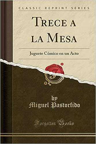 Trece a la Mesa: Juguete Cómico En Un Acto (Classic Reprint) (Spanish Edition): Miguel Pastorfido: 9781396840753: Amazon.com: Books