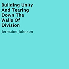 Building Unity and Tearing Down the Walls of Division Audiobook by Jermaine Johnson Narrated by William Butler