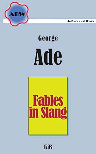 Fables in Slang (Annotated): With the original illustrations (ABW. Author's Best Works. George Ade Book 1)