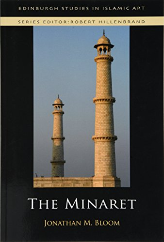 The Minaret (Edinburgh Studies in Islamic Art)