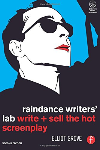 Raindance Writers' Lab, Second Edition: Write + Sell the Hot Screenplay