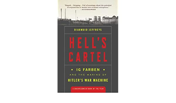 Hells Cartel: IG Farben and the Making of Hitlers War ...