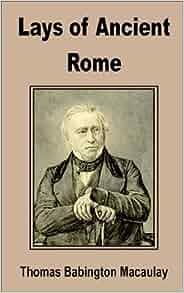 Lays of Ancient Rome: Thomas Babington Macaualy: 9780898759365: Amazon
