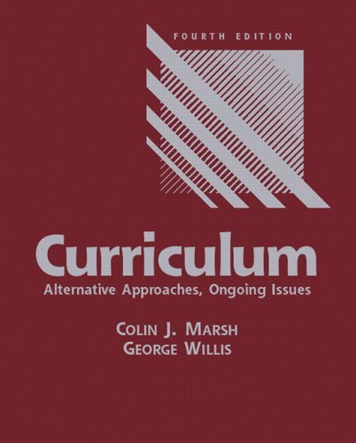 By Colin J. Marsh - Curriculum: Alternative Approaches, Ongoing Issues: 4th (fourth) Edition