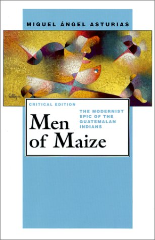 Men of Maize:  The Modernist Epic of the Guatemalan Indians (Pittsburgh Editions of Latin American Literature)