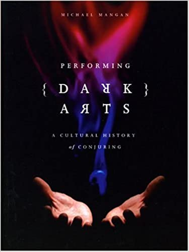 Performing Dark Arts: A Cultural History of Conjuring (Intellect Books - Theatre and Consciousness)
