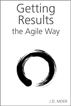 Getting Results the Agile Way: A Personal Results System for Work and Life by [Meier, J.D.]