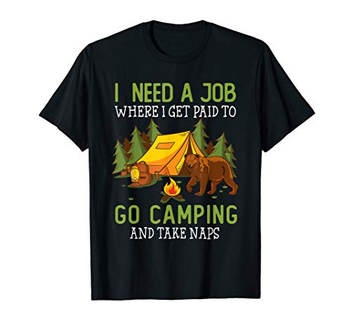 I Need A Job Where I Get Paid To Go Camping Funny -