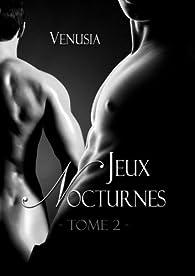 Jeux Nocturnes, tome 2 par Venusia A.