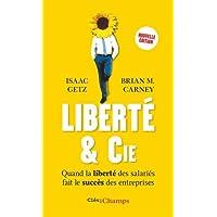 Liberté & cie : Quand la liberté des salariés fait le succès des entreprises