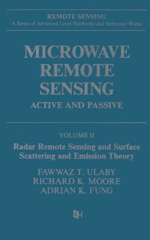 Microwave Remote Sensing: Active and Passive, Volume II: Radar Remote Sensing and Surface Scattering and Emission Theory ()