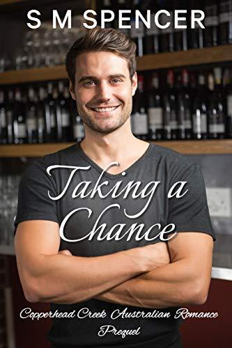 Book: Taking a Chance (Copperhead Creek - Australian Romance Book 7) by S M Spencer