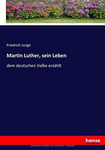 Download Martin Luther, sein Leben: dem deutschen Volke erzählt (German Edition) PDF