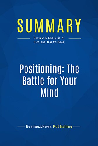 Summary: Positioning: The Battle for Your Mind: Review and Analysis of Ries and Trout's Book