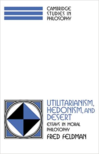 utilitarianism hedonism and desert essays in moral philosophy  utilitarianism hedonism and desert essays in moral philosophy cambridge studies in philosophy