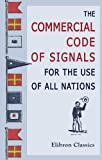 The Commercial Code of Signals for the Use of All Nations : Edited by Walter F. Larkins, W/O Author, 140213410X