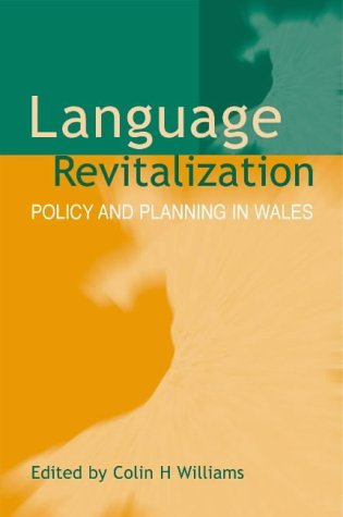 Language Revitalization: Policy and Planning in Wales by University of Wales Press
