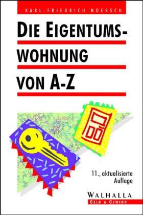 Die Eigentumswohnung von A - Z Broschiert – Juni 1996 Karl-Friedrich Moersch Walhalla und Praetoria 3802935659