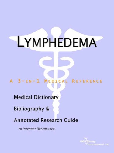 Lymphedema - A Medical Dictionary, Bibliography, and Annotated Research Guide to Internet References