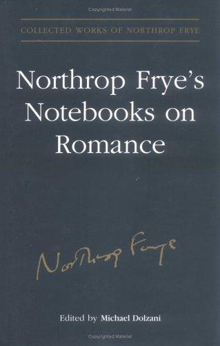 Northrop Frye's Notebooks on Romance (Collected Works of Northrop Frye)