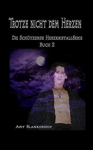 Trotze nicht dem Herzen: Der Schützende Herzkristall Buch 2 (German Edition)