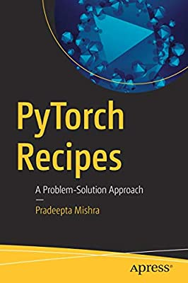 PyTorch Recipes: A Problem-Solution Approach: Pradeepta