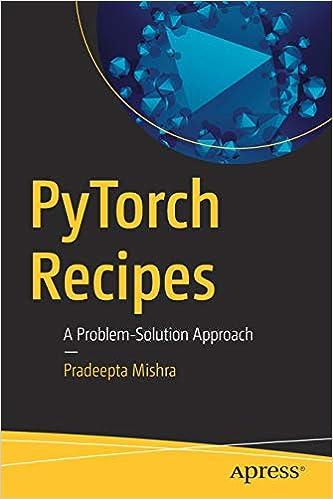 PyTorch Recipes: A Problem-Solution Approach: Pradeepta Mishra