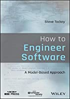 How to Engineer Software: A Model-Based Approach Front Cover