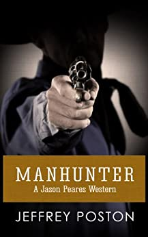 Manhunter: A Jason Peares Historical Western by [Poston, Jeffrey]