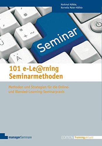 101 e-Learning Seminarmethoden. Methoden und Strategien für die Online- und Blended-Learning-Seminarpraxis (Edition Training aktuell)