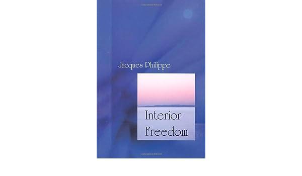 Interior Freedom: Amazon.es: Jacques Philippe, Helena Scott: Libros en idiomas extranjeros