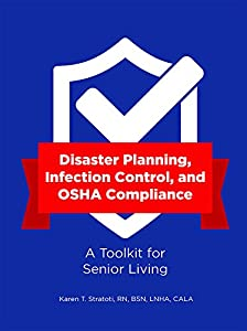 Disaster Planning, Infection Control, and OSHA Compliance: A Toolkit for Senior Living by HCPro