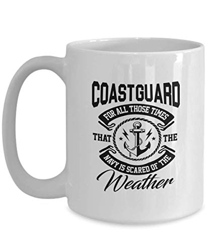 Coast Guard Mug (Funny Gift for Coast Guard - Those Times That The Navy Is Scared Of The Weather Coasties, Veterans, Retirement, Coast Guard Coffee Mug Cup 11 Or 15 Oz Novelty Gifts)