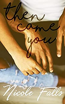 Then Came You (Accidentally in Love Book 3) by [Falls, Nicole]