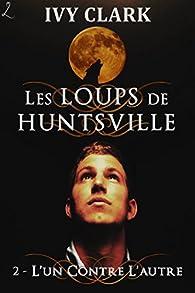 L'un contre l'autre: Les Loups de Huntsville, épisode 2 par Ivy Clark