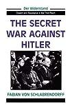 img - for The Secret War Against Hitler (Der Widerstand, Dissent & Resistance in the Third Reich) book / textbook / text book