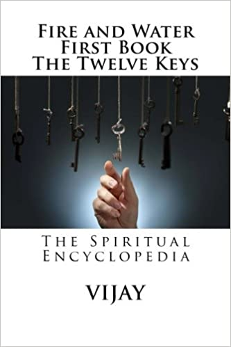 Fire and Water First Book The Twelve Keys: The Spiritual Encyclopedia: Volume 1