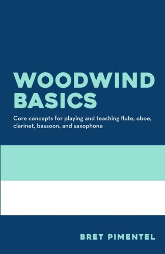 Woodwind Basics: Core concepts for playing and teaching flute, oboe, clarinet, bassoon, and saxophone