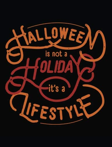 Halloween Is Not A Holiday It's A Lifestyle: Lined Composition Notebook -