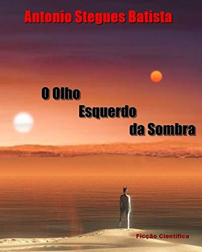 O OLHO ESQUERDO DA SOMBRA: Romance (Portuguese Edition)