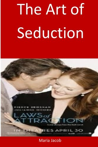 The Art of Seduction: Learn this art and start seducing any woman you want