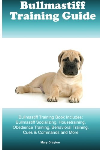 Bullmastiff Training Guide Bullmastiff Training Book Includes