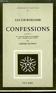 Confessions,precede de le 'philosophe teutonique' ou l'esprit d'aventure par Jakob Böhme